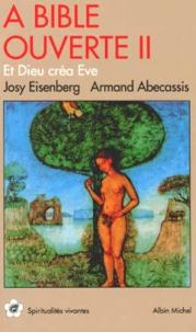 Josy Eisenberg et Armand Abécassis - A Bible ouverte - Tome 2, Et Dieu créa Eve.