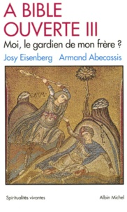 Josy Eisenberg et Armand Abécassis - A Bible ouverte - Tome 3, Moi, le gardien de mon frère ?.