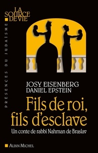 Josy Eisenberg et Josy Eisenberg - Fils de roi, fils d'esclave - Un conte de rabbi Nahman de Braslav.
