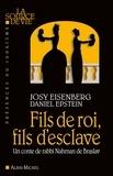 Josy Eisenberg et Daniel Epstein - Fils de roi, fils d'esclave - Un conte de rabbi Nahman de Braslav.