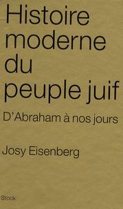 Josy Eisenberg - Histoire moderne du peuple juif - D'Abraham à nos jours.