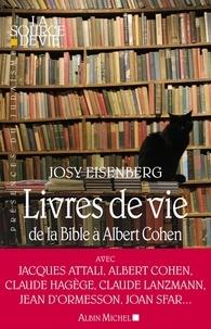 Josy Eisenberg et Josy Eisenberg - Livres de vie - De la Bible à Albert Cohen.