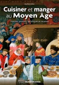 Josy Marty-Dufaut - Cuisiner et manger au Moyen Age - Histoire, produits, techniques et recettes.