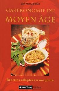 Josy Marty-Dufaut - Gastronomie du Moyen Age - Recettes adaptées à nos jours.