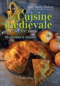 Josy Marty-Dufaut - La cuisine médievale du Ve au XVe siècle - 38 recettes à réaliser.