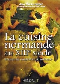 Josy Marty-Dufaut - La cuisine normande au xiii siecle.