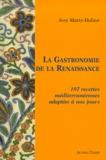 Josy Marty-Dufaut - La Gastronomie de la Renaissance - 197 Recettes méditerranéennes adaptées à nos jours.