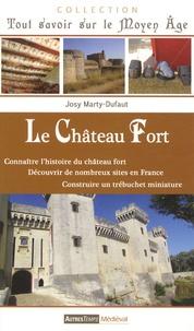 Josy Marty-Dufaut - Le Château Fort - Connaître l'histoire du château fort, découvrir de nombreux sites en France, construire un trébuchet miniature.