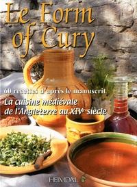 Josy Marty-Dufaut - Le Form of Cury - La cuisine médiévale de l'Angleterre au XIVe siècle - Recettes d'après le manuscrit.