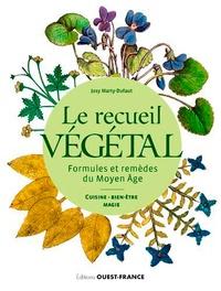 Josy Marty-Dufaut - Le recueil végétal - Formules et remèdes du Moyen Age.