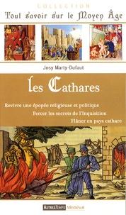 Josy Marty-Dufaut - Les cathares - Revivre une épopée religieuse et politique ; percer les secrets de l'Inquisition ; flâner en pays cathare.