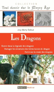 Josy Marty-Dufaut - Les dragons - entrer dans le mythe et la légende, accompagner les héros tueurs de dragons, retrouver et suivre leurs traces.