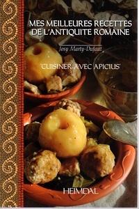 Josy Marty-Dufaut - Mes meilleures recettes de l'antiquite romaine.