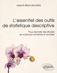 L'essentiel des outils de statistique descriptive- Pour aborder des études en sciences humaines et sociales - Josyane Blard-Laborderie |