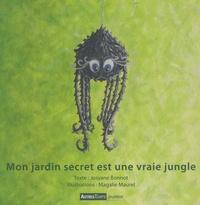 Josyane Bonnot et Magalie Maurel - Mon jardin secret est une vraie jungle.