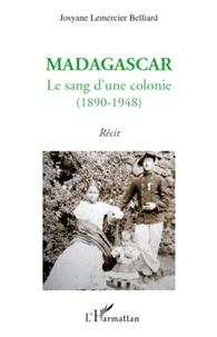 Josyane Lemercier Belliard - Madagascar - Le sang d'une colonie (1890-1948).