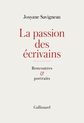 La passion des écrivains. Rencontres et portraits