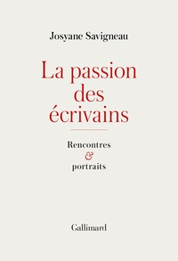 Josyane Savigneau - La passion des écrivains - Rencontres et portraits.
