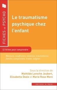 Joubert mathilde Laroche et Elisabetta Dozio - Le traumatisme psychique chez l'enfant - 12 fiches pour comprendre.