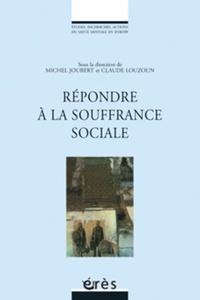 JOUBERT MICHEL/LOUZOUN CLAUDE - Répondre à la souffrance sociale.