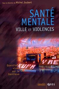 JOUBERT MICHEL - Santé mentale, ville et violences.