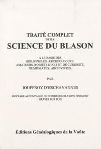 Jouffroy d' Eschavannes - Traité complet de la science du blason - A l'usage des bibliophiles, archéologues, amateurs d'objets d'art et de curiosité, numismates, archivistes.