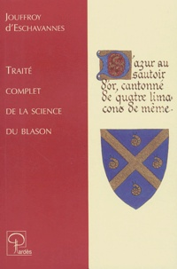 Jouffroy d' Eschavannes - Traité complet de la science du blason - A l'usage des bibliophiles, archéologues, amateurs d'objets d'art et de curiosité, numismates, archivistes, artistes, etc.