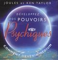 Joules Taylor et Ken Taylor - Développez vos pouvoirs psychiques - Comment devenir médium.