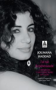 Joumana Haddad - J'ai tué Schéhérazade - Confessions d'une femme arabe en colère.