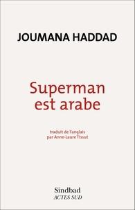Joumana Haddad - Superman est arabe - De Dieu, du mariage, des machos et autres désastreuse inventions.