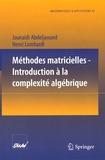 Jounaïdi Abdeljaoued et Henri Lombardi - Méthodes matricielles - Introduction à la complexité algébrique.