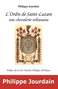 Jourdain Philippe - L'ordre de saint-lazare, une chevalerie orleanaise.