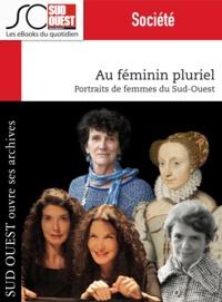 Journal Sud Ouest - Au féminin pluriel - Portraits de femmes du Sud-Ouest.