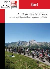 Journal Sud Ouest - Au Tour des Pyrénées - Cols mythiques des Pyrénées et légendes cyclistes du Tour de France.