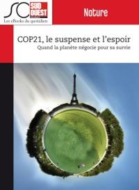 Journal Sud Ouest et Jean-Denis Renard - COP21, le suspense et l'espoir - Quand la planète négocie pour sa survie.