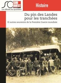 Journal Sud Ouest - Du pin des Landes pour les tranchées - Et autres souvenirs de la Première guerre mondiale.