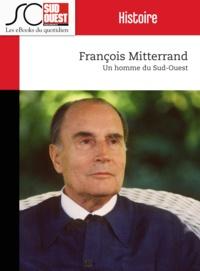 Journal Sud Ouest - François Mitterrand - Un homme du Sud-Ouest.