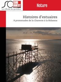 Journal Sud Ouest - Histoires d'estuaires - 8 promenades de la Charente à la Bidassoa.