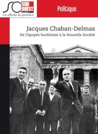 Journal Sud Ouest - Jacques Chaban-Delmas - De l'épopée bordelaise à la Nouvelle Société.