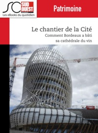 """Journal Sud Ouest - Le chantier de la Cité - Comment Bordeaux a bâti sa """"""""cathédrale"""""""" du vin."""