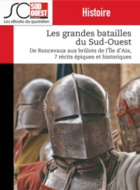 Journal Sud Ouest - Les grandes batailles du Sud-Ouest - De Roncevaux aux brûlots de l'île d'Aix.