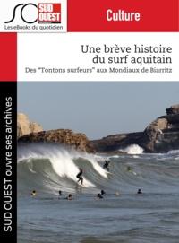 """Journal Sud Ouest - Une brève histoire du surf aquitain - Des """"""""Tontons surfeurs"""""""" aux Mondiaux de Biarritz."""