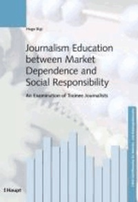 Journalism Education between Market Dependence and Social Responsibility - An Examination of Trainee Journalists.