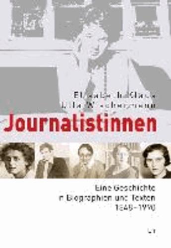 Journalistinnen - Eine Geschichte in Biographien und Texten 1848 - 1990.