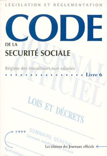 Journaux officiels - Code de la sécurité sociale - Tome 6, régime des travailleurs non salariés.