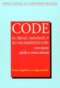 Journaux officiels - Code des tribunaux administratifs et des cours administratives d'appel - Et autres dispositions applicables au contentieux administrati.