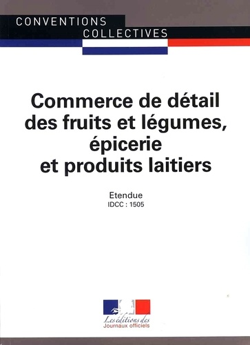 Journaux officiels - Commerce de détail des fruits et légumes, épicerie et produits laitiers - IDCC : 1505.