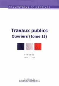 Journaux officiels - Travaux publics / IDCC 1702 - Tome 2 : Ouvriers.