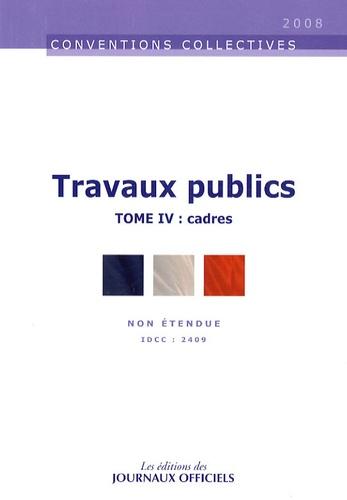 Journaux officiels - Travaux publics - Tome 4 : cadres.