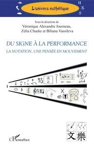 Journeau véronique Alexandre et Zélia Chueke - Du signe à la performance - La notation, une pensée en mouvement.